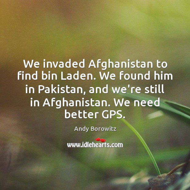 Image, We invaded Afghanistan to find bin Laden. We found him in Pakistan,