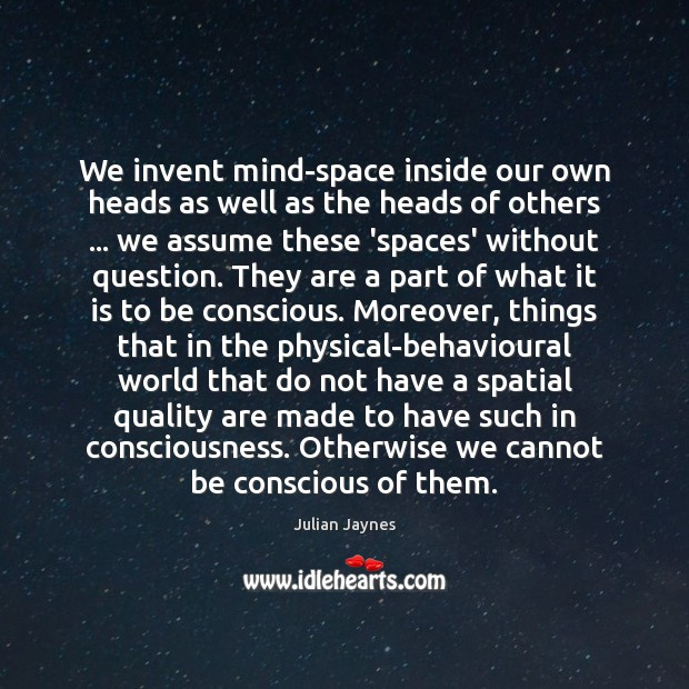 Image, We invent mind-space inside our own heads as well as the heads
