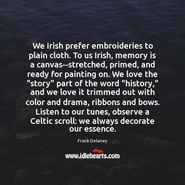 Image, We Irish prefer embroideries to plain cloth. To us Irish, memory is