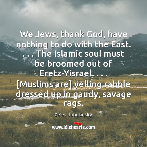 Image, We Jews, thank God, have nothing to do with the East. . . . The