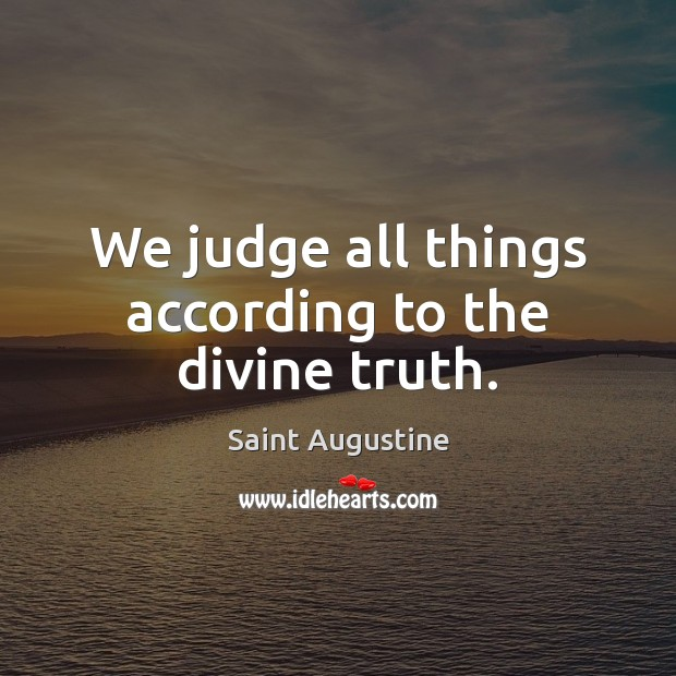 We judge all things according to the divine truth. Image