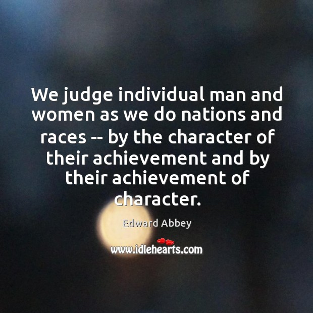 Image, We judge individual man and women as we do nations and races