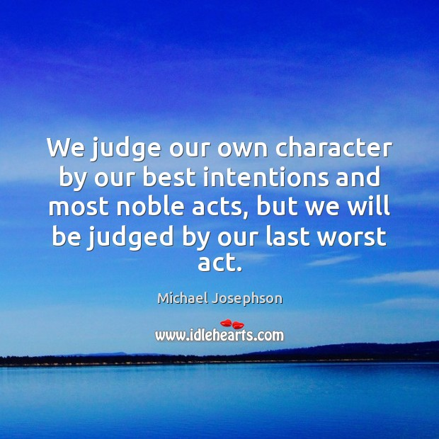 Image, We judge our own character by our best intentions and most noble