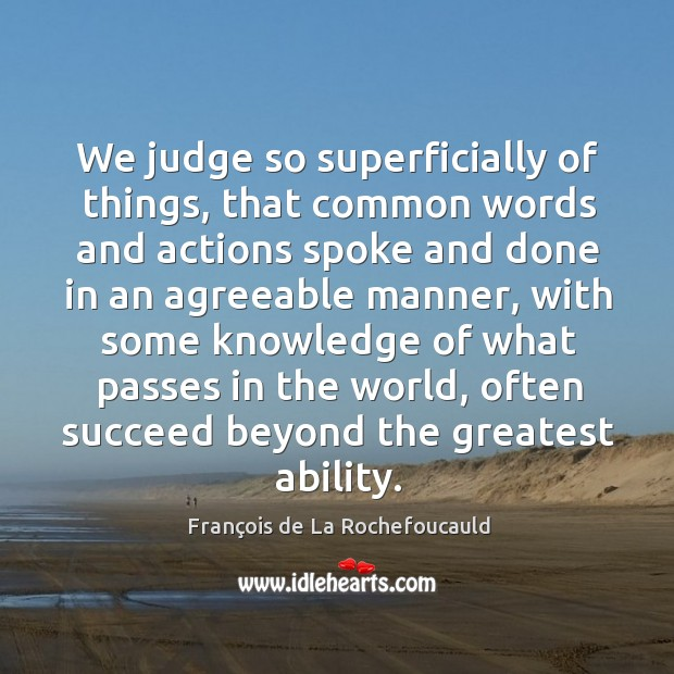 We judge so superficially of things, that common words and actions spoke Image