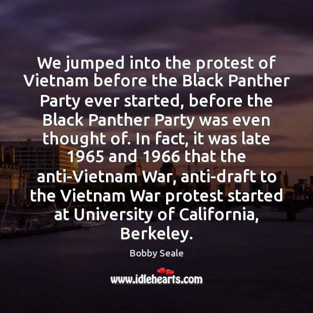 Image, We jumped into the protest of Vietnam before the Black Panther Party