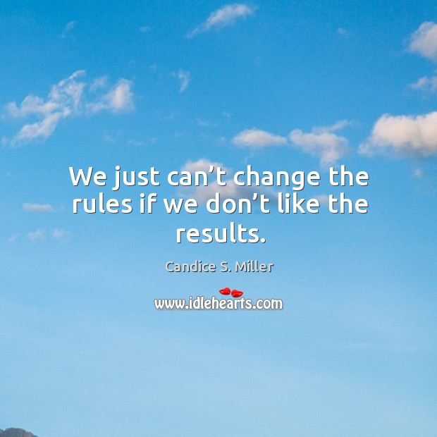 Image, We just can't change the rules if we don't like the results.
