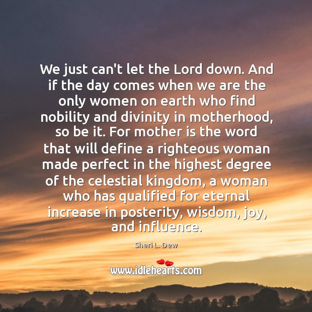 We just can't let the Lord down. And if the day comes Image
