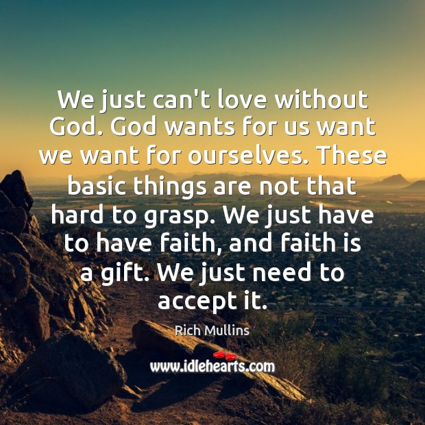 We just can't love without God. God wants for us want we Faith Quotes Image