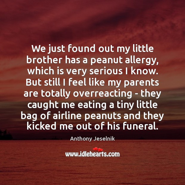 Image, We just found out my little brother has a peanut allergy, which