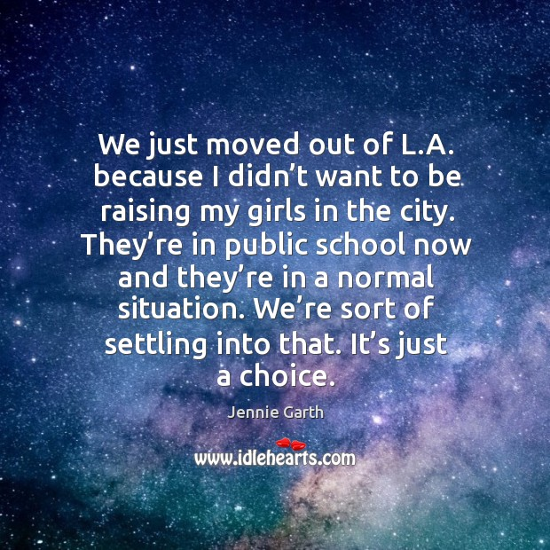 We just moved out of l.a. Because I didn't want to be raising my girls in the city. Image