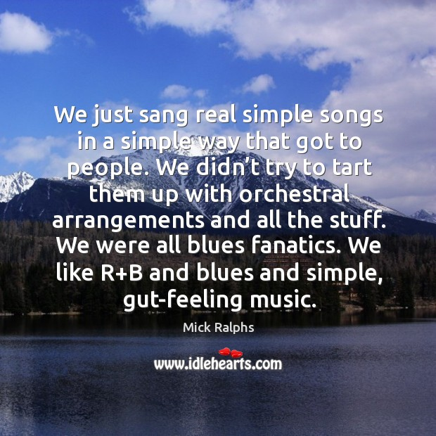 We just sang real simple songs in a simple way that got to people. Image