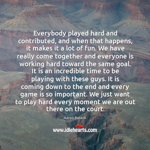 Image, We just want to play hard every moment we are out there on the court.