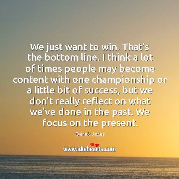 We just want to win. That's the bottom line. Image