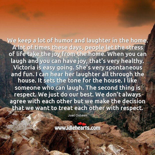 We keep a lot of humor and laughter in the home. A Image