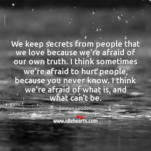 We keep secrets from people that we love because we're afraid of Image