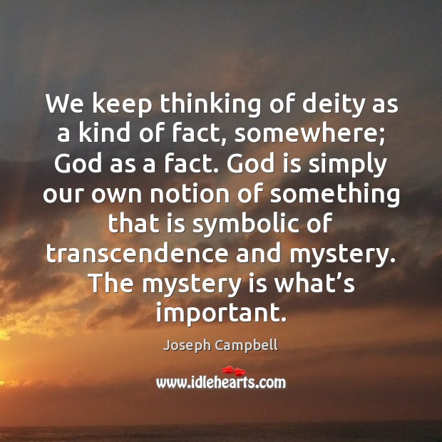 We keep thinking of deity as a kind of fact, somewhere; God Joseph Campbell Picture Quote