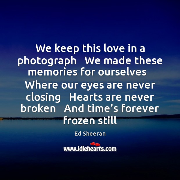 We keep this love in a photograph   We made these memories for Image