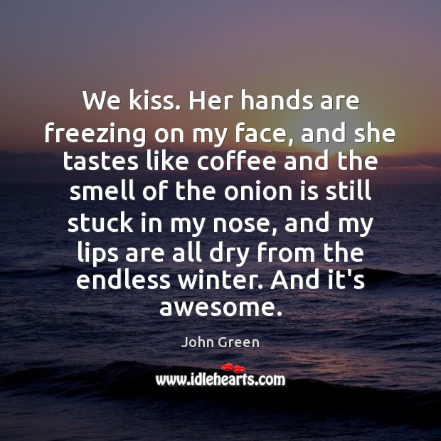 We kiss. Her hands are freezing on my face, and she tastes Coffee Quotes Image