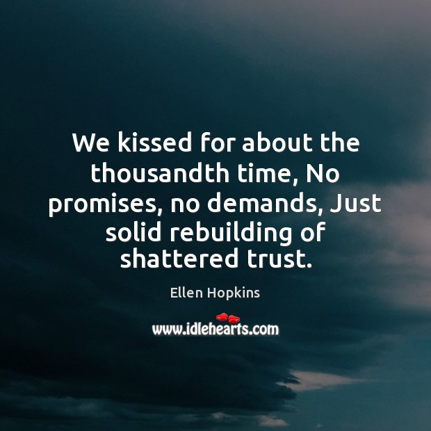 We kissed for about the thousandth time, No promises, no demands, Just Ellen Hopkins Picture Quote