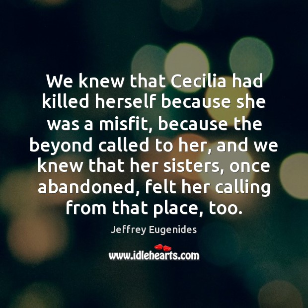 We knew that Cecilia had killed herself because she was a misfit, Image