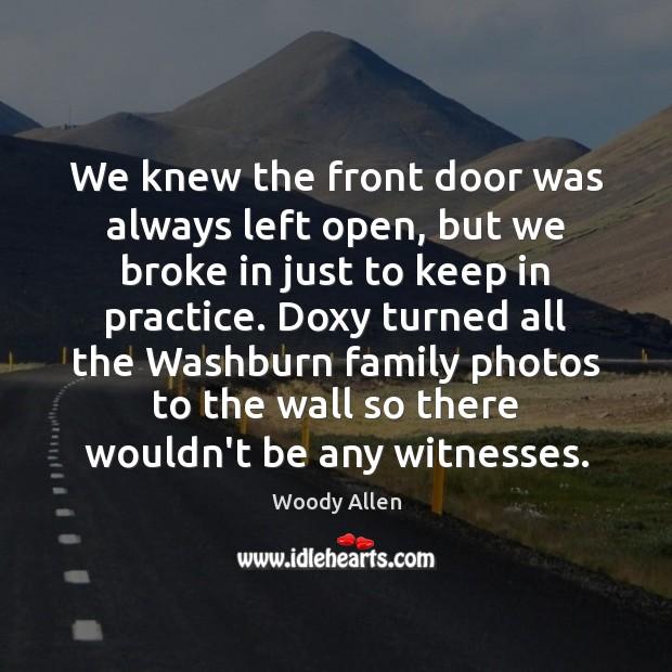 Image, We knew the front door was always left open, but we broke