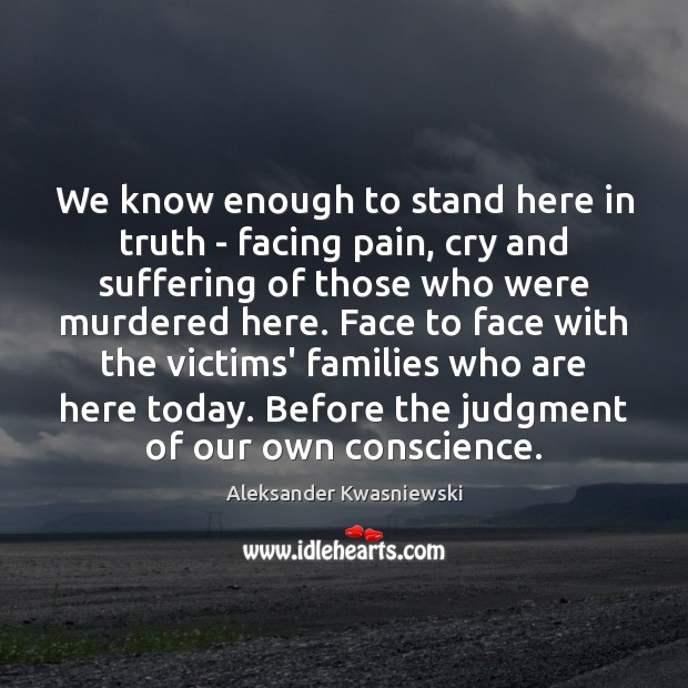 Image, We know enough to stand here in truth – facing pain, cry
