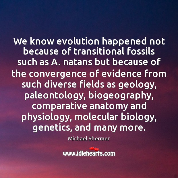 We know evolution happened not because of transitional fossils such as A. Image