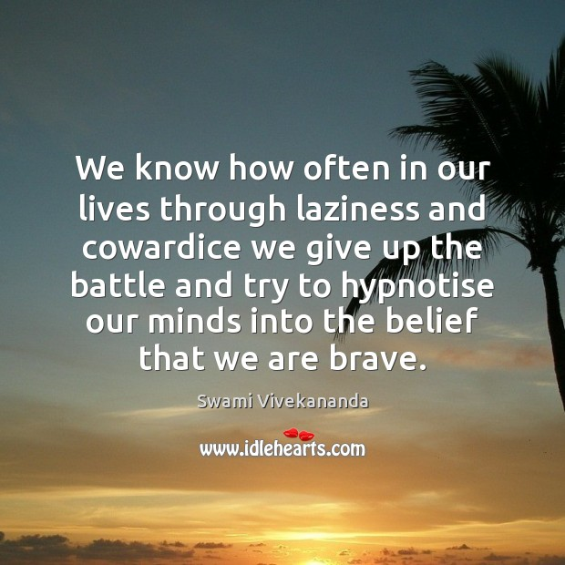 We know how often in our lives through laziness and cowardice we Image