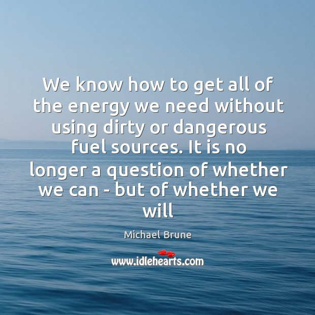 We know how to get all of the energy we need without Image