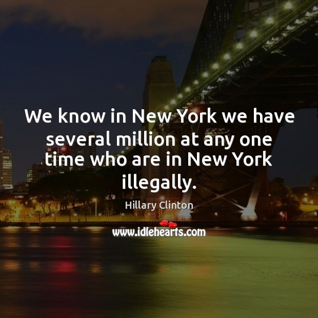 Image, We know in New York we have several million at any one time who are in New York illegally.
