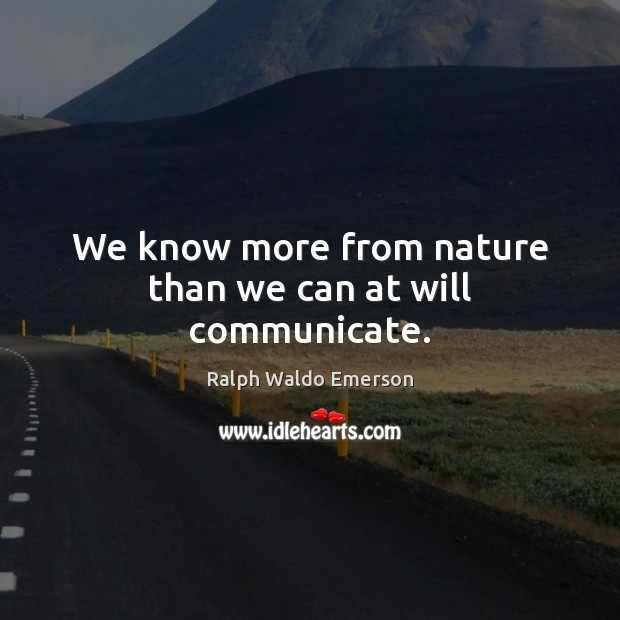 We know more from nature than we can at will communicate. Image