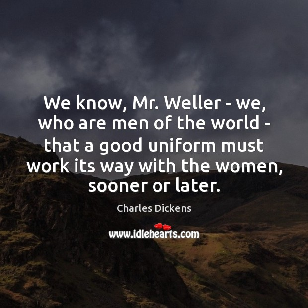 We know, Mr. Weller – we, who are men of the world Image