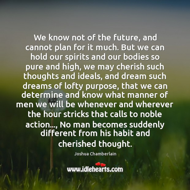 We know not of the future, and cannot plan for it much. Image