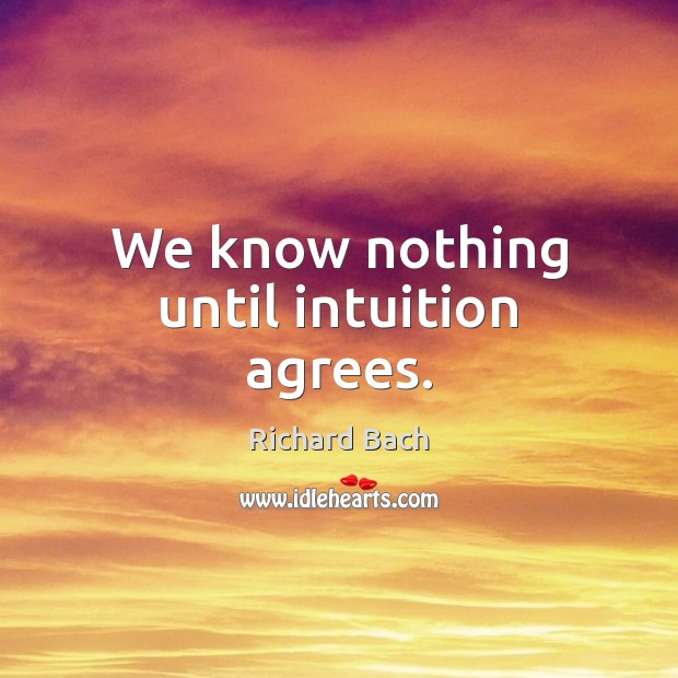 Image, We know nothing until intuition agrees.