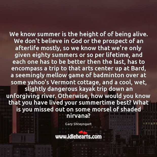 We know summer is the height of of being alive. We don't Gary Shteyngart Picture Quote