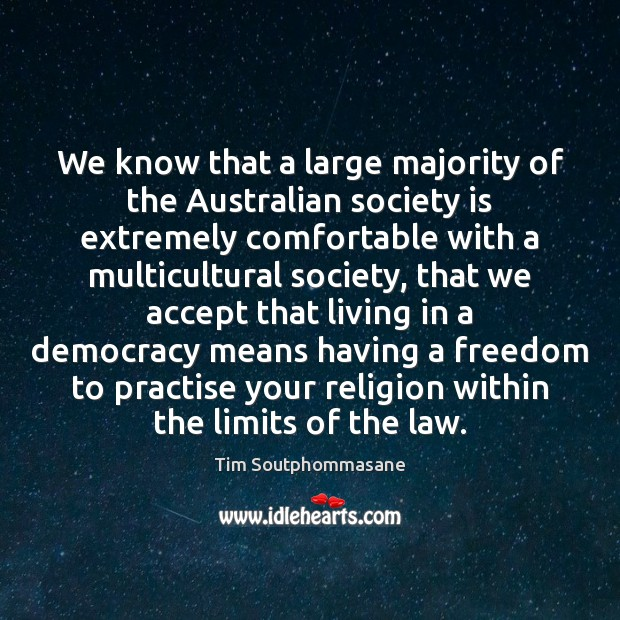 We know that a large majority of the Australian society is extremely Tim Soutphommasane Picture Quote