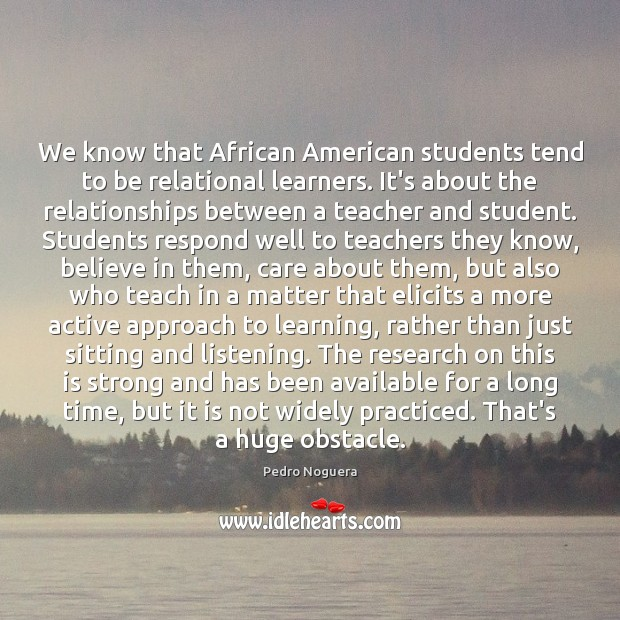 We know that African American students tend to be relational learners. It's Student Quotes Image