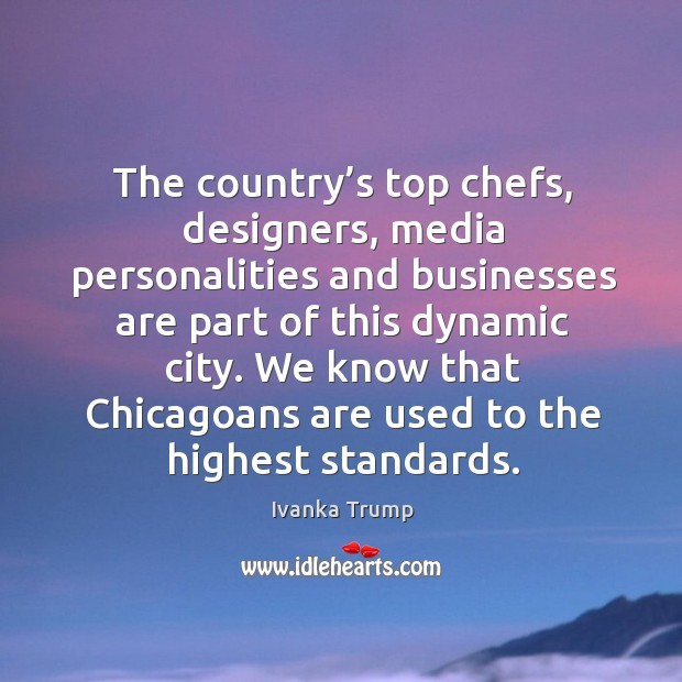 Image, We know that chicagoans are used to the highest standards.