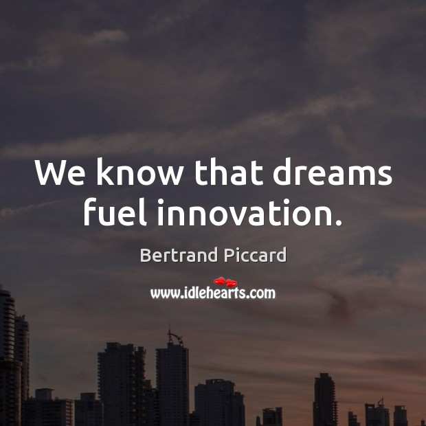 Image, We know that dreams fuel innovation.