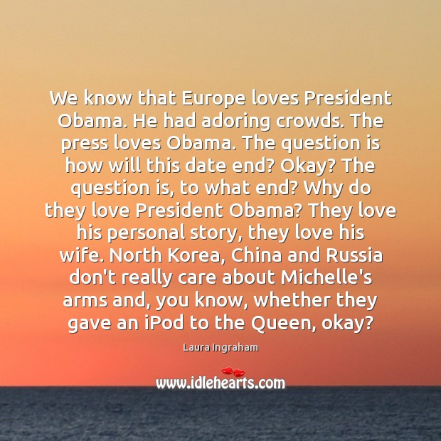 Image, We know that Europe loves President Obama. He had adoring crowds. The