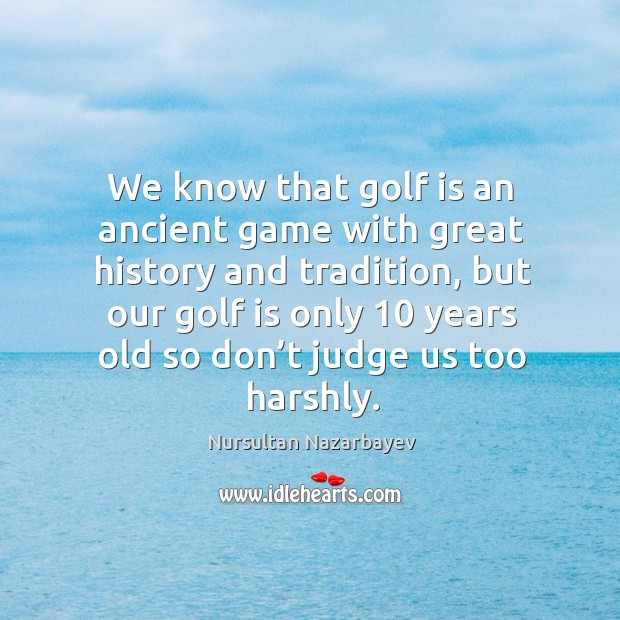 We know that golf is an ancient game with great history and tradition Image