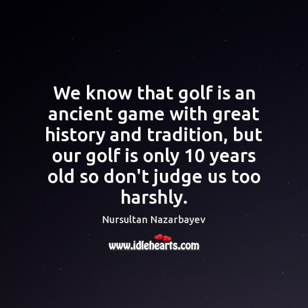 We know that golf is an ancient game with great history and Don't Judge Quotes Image