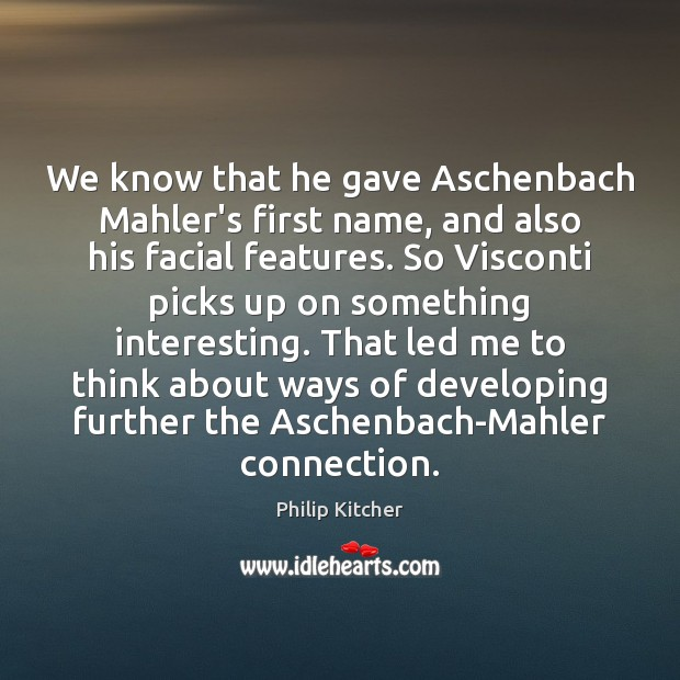 We know that he gave Aschenbach Mahler's first name, and also his Image