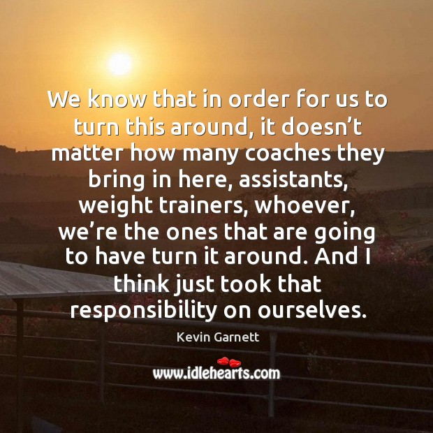 We know that in order for us to turn this around, it doesn't matter how many coaches Image