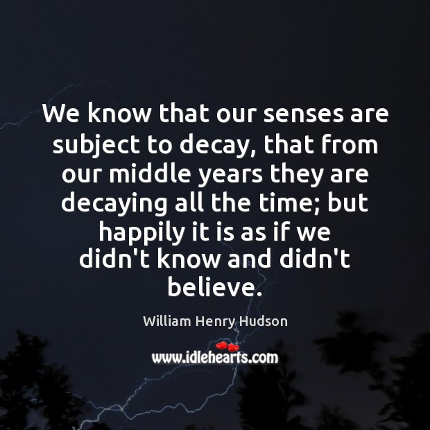 We know that our senses are subject to decay, that from our Image
