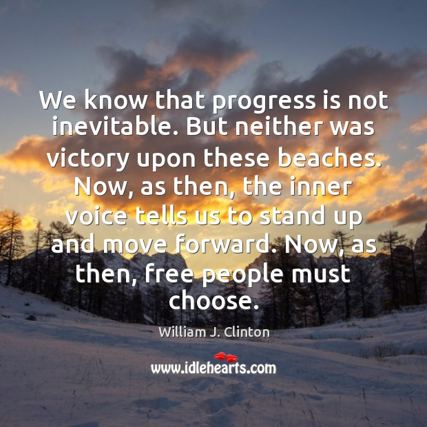We know that progress is not inevitable. But neither was victory upon Image