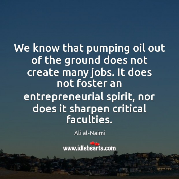 We know that pumping oil out of the ground does not create Image