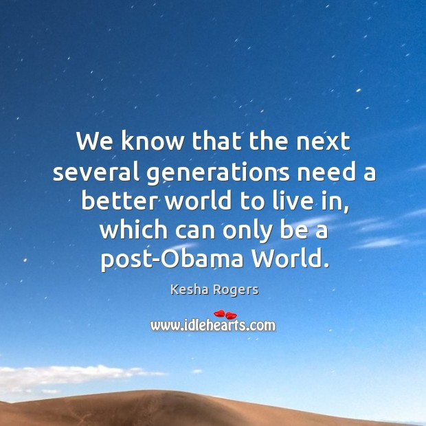 We know that the next several generations need a better world to Image