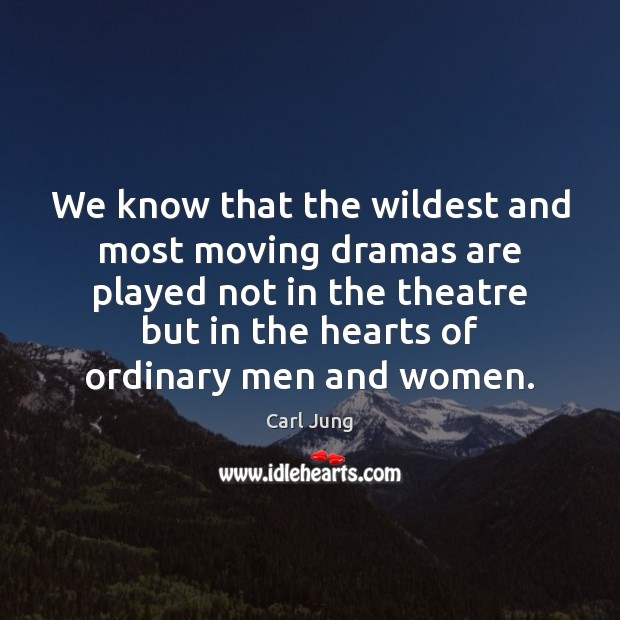 We know that the wildest and most moving dramas are played not Carl Jung Picture Quote