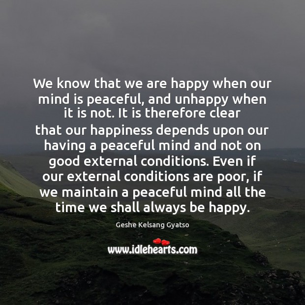 We know that we are happy when our mind is peaceful, and Geshe Kelsang Gyatso Picture Quote